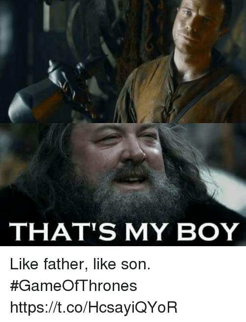 Memes, That's My Boy, and Boy: THAT'S MY BOY Like father, like son. #GameOfThrones https://t.co/HcsayiQYoR