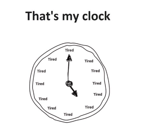Clock, Tiredness, and Tired: That's my clock  Tired  Tired  Tired  Tired  Tired  Tired  Tired  Tired  Tired  Tired  Tired  Tired