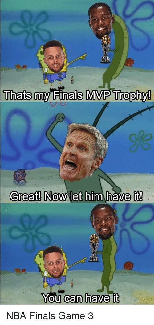 Thats My Finals MVP Trophy! My Finals MVP Trophy Great! Now Let Him Have It You Can Have It NBA ...