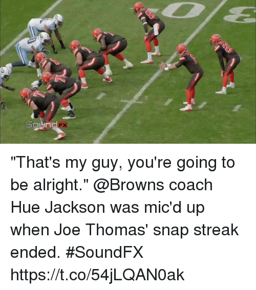 "Memes, Browns, and Alright: ""That's my guy, you're going to be alright.""  @Browns coach Hue Jackson was mic'd up when Joe Thomas' snap streak ended. #SoundFX https://t.co/54jLQAN0ak"