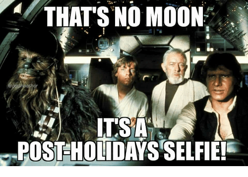 Selfie, Moon, and  No: THATS  NO  MOON  har  POSTHOLIDAYS SELFIE