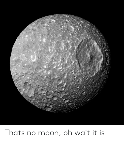 Thats No Moon: Thats no moon, oh wait it is