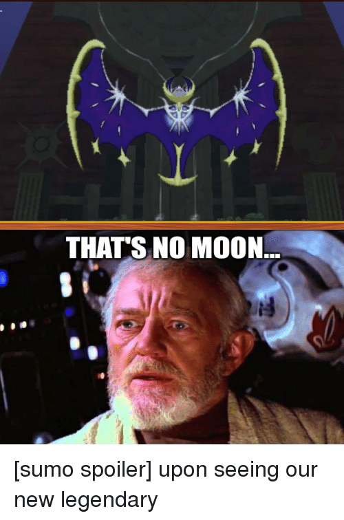 Moon, Seeing, and Mooned: THAT'S NO MOON [sumo spoiler] upon seeing our new legendary