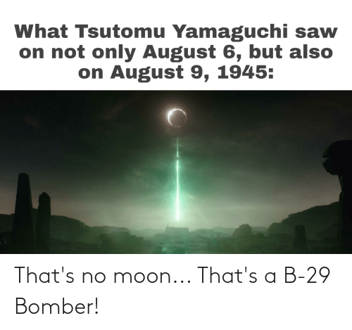 Thats No Moon: That's no moon... That's a B-29 Bomber!