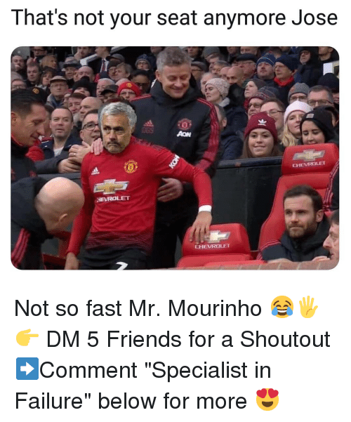 """mourinho: That's not your seat anymore Jose  0  CHEVRALET  HEVROLET  EHEVROLET Not so fast Mr. Mourinho 😂🖐👉 DM 5 Friends for a Shoutout ➡️Comment """"Specialist in Failure"""" below for more 😍"""