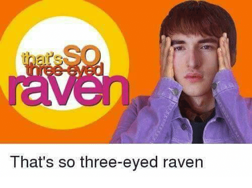ravenous: That's so three-eyed raven