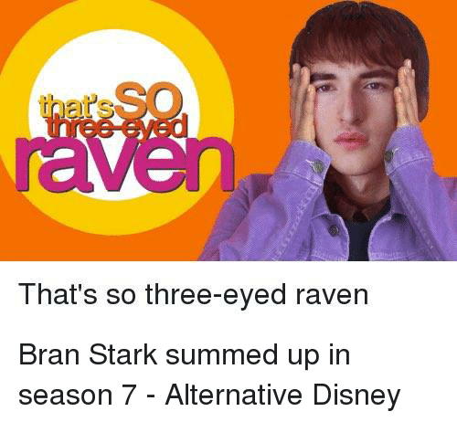Disney, Memes, and Raven: That's so three-eyed raven Bran Stark summed up in season 7 - Alternative Disney