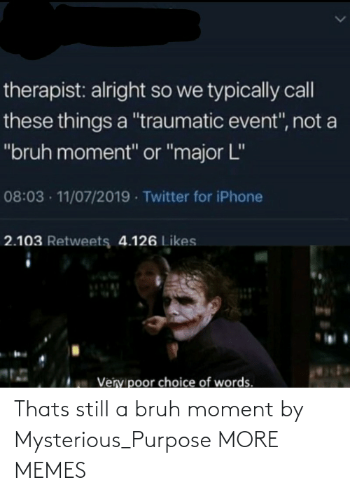 bruh: Thats still a bruh moment by Mysterious_Purpose MORE MEMES