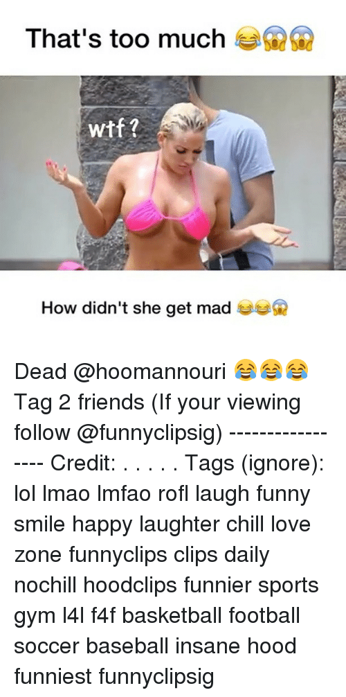 Thats Too Much: That's too much  Wtf?  How didn't she get mad Dead @hoomannouri 😂😂😂 Tag 2 friends (If your viewing follow @funnyclipsig) ----------------- Credit: . . . . . Tags (ignore): lol lmao lmfao rofl laugh funny smile happy laughter chill love zone funnyclips clips daily nochill hoodclips funnier sports gym l4l f4f basketball football soccer baseball insane hood funniest funnyclipsig