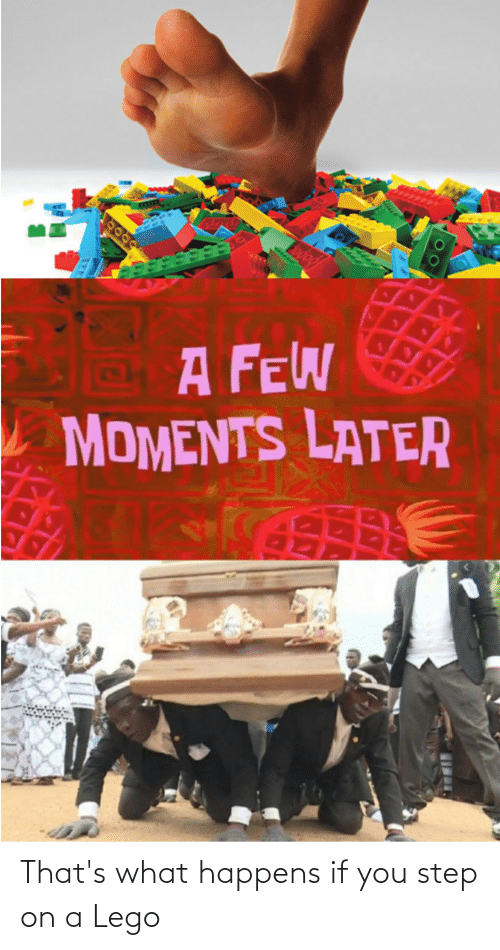 You Step: That's what happens if you step on a Lego