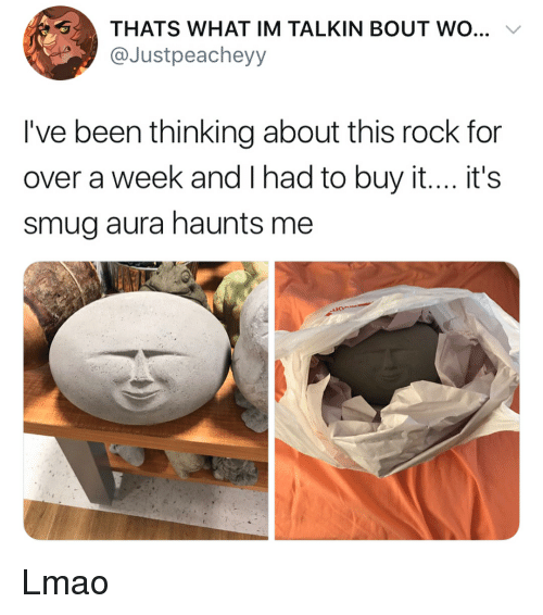 Lmao, Girl Memes, and Been: THATS WHAT IM TALKIN BOUT WO...  @Justpeacheyy  I've been thinking about this rock for  over a week and I had to buy it... it's  smug aura haunts me Lmao