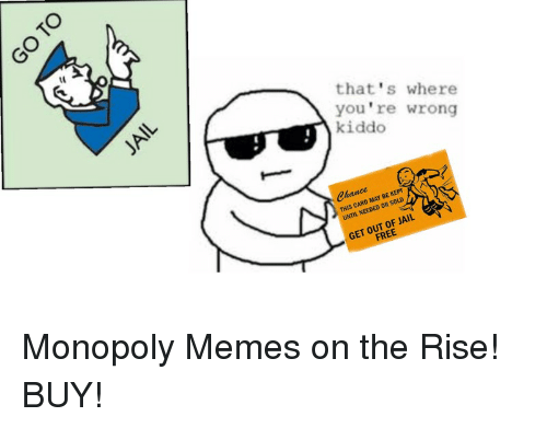 Jail, May, and Frees: that's where  you're wrong  kiddo  CARD MAY BE KEPT  OR SOLD  UNTIL OUT OF JAIL  GET FREE Monopoly Memes on the Rise! BUY!