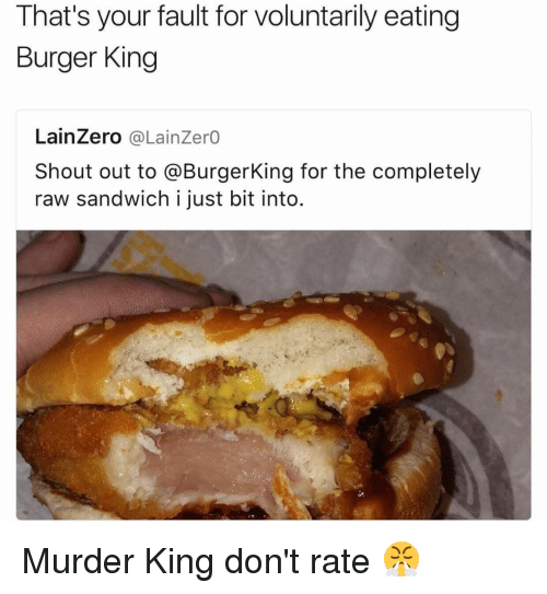 laina: That's your fault for voluntarily eating  Burger King  Laina Zero  a Lainzero  Shout out to @Burgerking for the completely  raw sandwich i just bit into. Murder King don't rate 😤