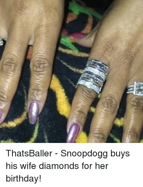 Birthday, Memes, and Wife: ThatsBaller - Snoopdogg buys his wife diamonds for her birthday!