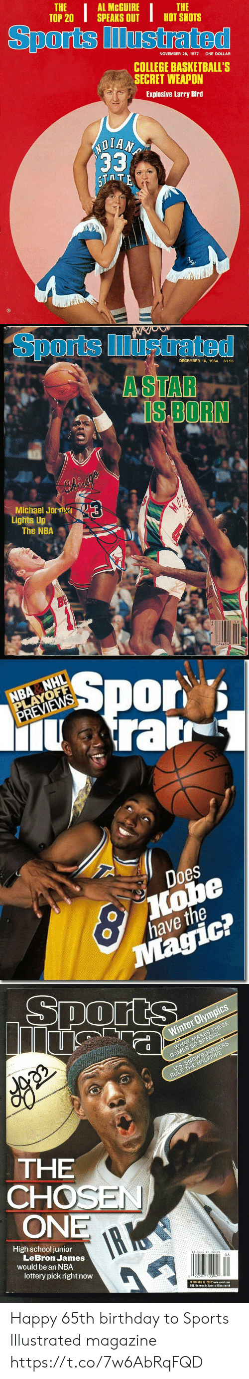 National Hockey League (NHL): THE  ТОР 20  AL MCGUIRE  SPEAKS OUT  THE  HOT SHOTS  Sports Illustrated  NOVEMBER 28, 1977  ONE DOLLAR  COLLEGE BASKETBALL'S  SECRET WEAPON  Explosive Larry Bird  ND  33  5TTE   Sports ustrated  DECEMBER 10, 1984  $1.95  A STAR  IS BORN  3  Michael JordRI  Lights Up  The NBA  BU  724454   NBA NHL  PLAYOFF  PREVIEWS  Spor  Arar  SPA  Does  Kobe  have the  Magic?   Sports  Winter Olympics  WHAT MAKES THESE  GAMES SO SPECIAL  U.S. SNOWBOARDERS  RULE THE HALFPIPE  THE  CHOSEN  ONE  IR K  High school junior  LeBron James  would be an NBA  $3.50US $4.50CAN  lottery pick right now  08  92567 10094  FEBRUARY 18, 2002 www.cnnsi.com  AOL Keyword: Sports lllustrated Happy 65th birthday to Sports Illustrated magazine https://t.co/7w6AbRqFQD