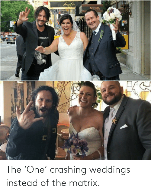 Instead Of: The 'One' crashing weddings instead of the matrix.