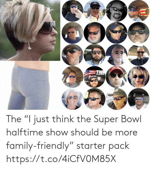 "Starter Pack: The ""I just think the Super Bowl halftime show should be more family-friendly"" starter pack https://t.co/4iCfV0M85X"