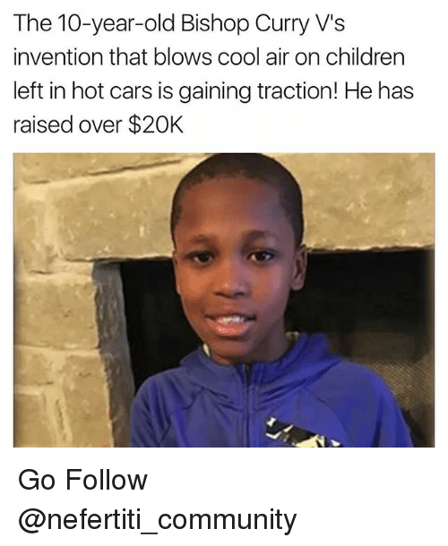 Cars, Children, and Community: The 10-year-old Bishop Curry V's  invention that blows cool air on children  left in hot cars is gaining traction! He has  raised over $20K Go Follow @nefertiti_community