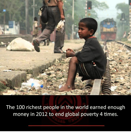 Anaconda, Memes, and Money: The 100 richest people in the world earned enough  money in 2012 to end global poverty 4 times.