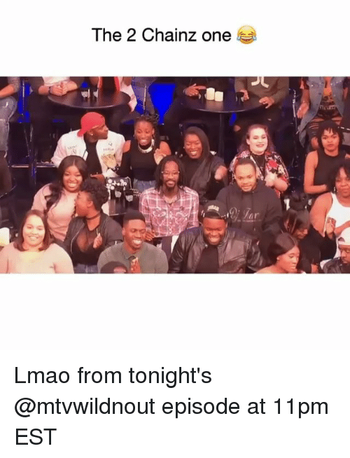 Funny, Lmao, and One: The 2 Chainz one  ar Lmao from tonight's @mtvwildnout episode at 11pm EST