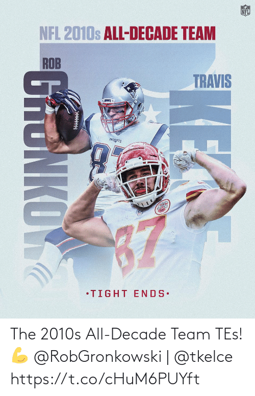 tes: The 2010s All-Decade Team TEs! 💪  @RobGronkowski | @tkelce https://t.co/cHuM6PUYft