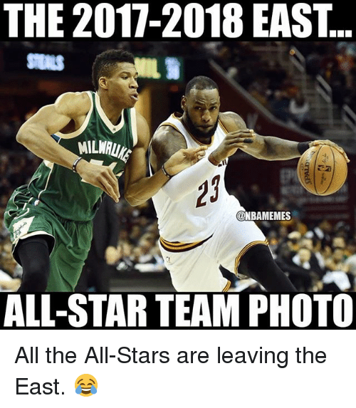 All Star, Memes, and Star: THE 2017-2018 EAST  MILWAU)  23  @NBAMEMES  ALL-STAR TEAM PHOTO All the All-Stars are leaving the East. 😂