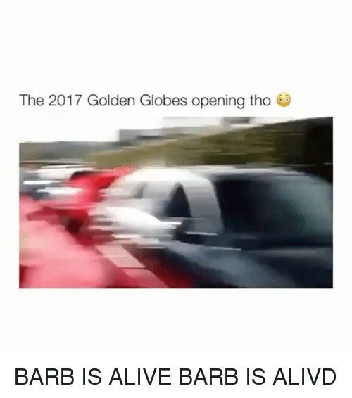 Golden Globes, Memes, and 🤖: The 2017 Golden Globes opening tho BARB IS ALIVE BARB IS ALIVD