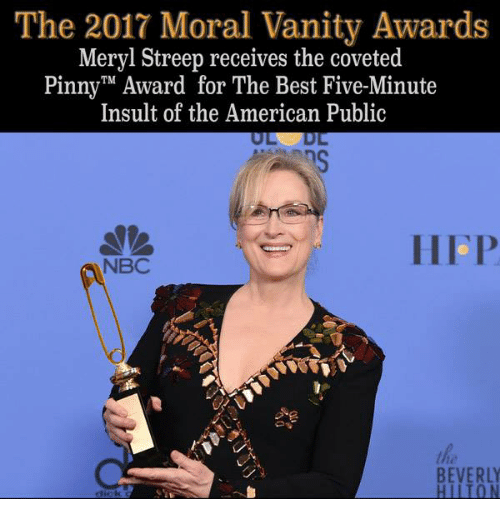 Memes, Meryl Streep, and Insulting: The 2017 Moral Vanity Awards  Meryl Streep receives the coveted  Pinny TM  Award for The Best Five-Minute  Insult of the American Public  NBC  BEVERLY