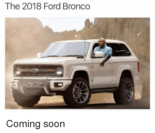 2018 ford bronco. fine 2018 memes soon and ford the 2018 ford bronco coming soon with ford bronco