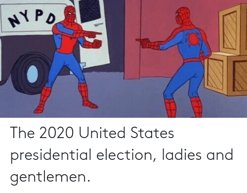 election: The 2020 United States presidential election, ladies and gentlemen.