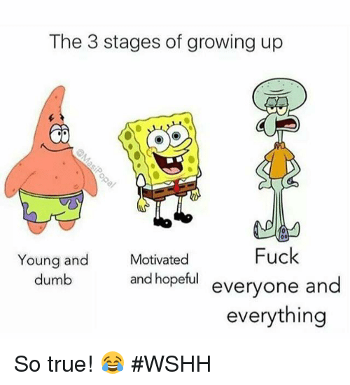 Hood, So True, and Fucking Young: The 3 stages of growing up  Fuck  Young and  Motivated  dumb  and hopeful  everyone and  everything So true! 😂 #WSHH