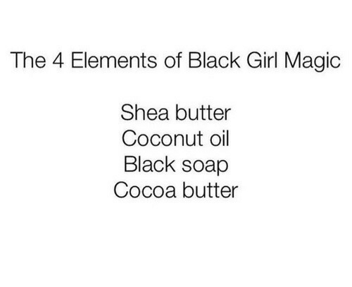 Coconut Oil: The 4 Elements of Black Girl Magic  Shea butter  Coconut oil  Black soap  Cocoa butter