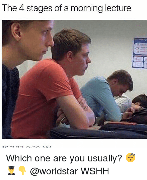 Memes, Worldstar, and Wshh: The 4 stages of a morning lecture Which one are you usually? 😴👨🎓👇 @worldstar WSHH