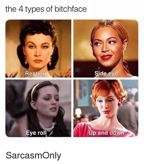 Funny, Memes, and Eve: the 4 types of bitchface  Resting  de eve  0  Eye roll  p and down SarcasmOnly