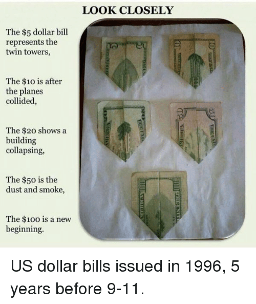 building collapse: The $5 dollar bill  represents the  twin towers,  The $10 is after  the planes  collided,  The $20 shows a  building  collapsing,  The $50 is the  dust and smoke,  The $10o is a new  beginning.  LOOK CLOSELY US dollar bills issued in 1996, 5 years before 9-11.