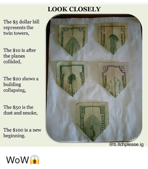 Memes, Twins, and The 100: The $5 dollar bill  represents the  twin towers,  The $10 is after  the planes  collided,  The $20 shows a  building  collapsing,  The $50 is the  dust and smoke,  The $100 is a new  beginning.  LOOK CLOSELY  @b.itchplease.ig WoW😱