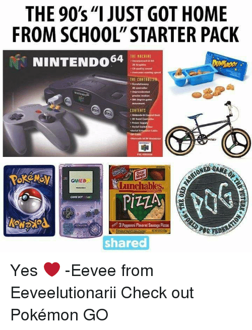nintendo 64: THE 90's II  JUST GOT HOME  FROM SCHOOL STARTER PACK  THE MACHINE  NINTENDO 64  coeuraaisy sound  we same speed  THE COHIROttFB  CONTENTS  Nintendo  Aerial switch  .Amrinl Extension Cable  GMEB  chables.  3 pepperoni Plavored Sausage Pizzas  shared Yes ❤️   -Eevee from Eeveelutionarii   Check out Pokémon GO