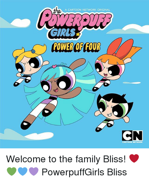 Cartoon Network, Family, and Girls: the  A CARTOON NETWORK ORIGINAL  GIRLS  POWER OF/FOUR  CN  NETWORK Welcome to the family Bliss! ❤️💚💙💜 PowerpuffGirls Bliss