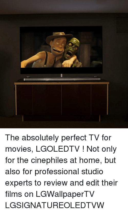 Memes, Movies, and Home: The absolutely perfect TV for movies, LGOLEDTV ! Not only for the cinephiles at home, but also for professional studio experts to review and edit their films on LGWallpaperTV LGSIGNATUREOLEDTVW