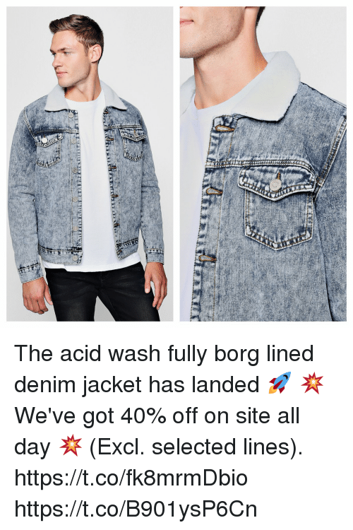 Memes, Selected, and 🤖: The acid wash fully borg lined denim jacket has landed 🚀  💥 We've got 40% off on site all day 💥 (Excl. selected lines).   https://t.co/fk8mrmDbio https://t.co/B901ysP6Cn