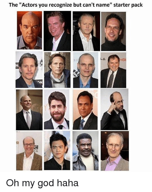 "God, Memes, and Oh My God: The ""Actors you recognize but can't name"" starter pack  L.S.  ns  Ni Oh my god haha"