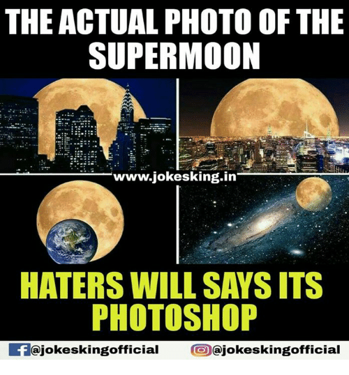 Memes, Photoshop, and 🤖: THE ACTUAL PHOTO OF THE  SUPERMOON  www.jokesking in  HATERS WILL SAYSITS  PHOTOSHOP  okesking official  ajokeskingofficial