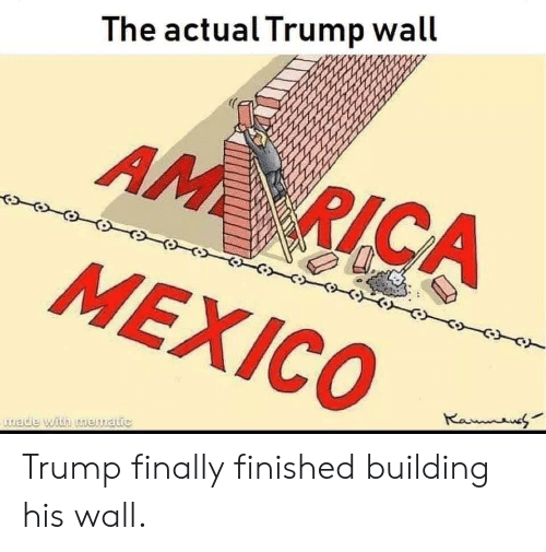 Trump Wall: The actual Trump wall  AM RICA  MEXICO  Ranaus  tade with nematic Trump finally finished building his wall.