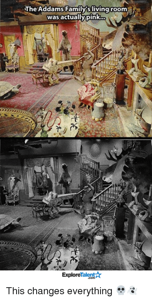 This Changes Everything: The Addams Family sliving room  was actually pink.  Talent A  Explore This changes everything 💀👻