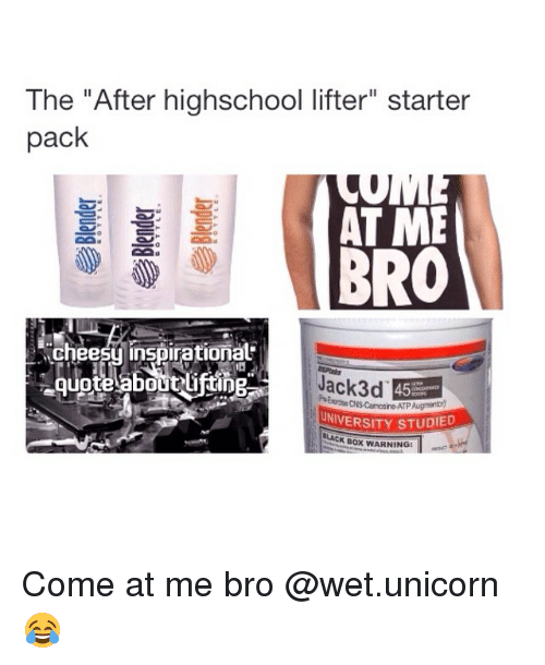 """Starter Packs: The """"After highschool lifter starter  pack  AT ME  BRO  cheesy inspirational  UNIVERSITY STUDIED  ILACK Box WARNING: Come at me bro @wet.unicorn 😂"""