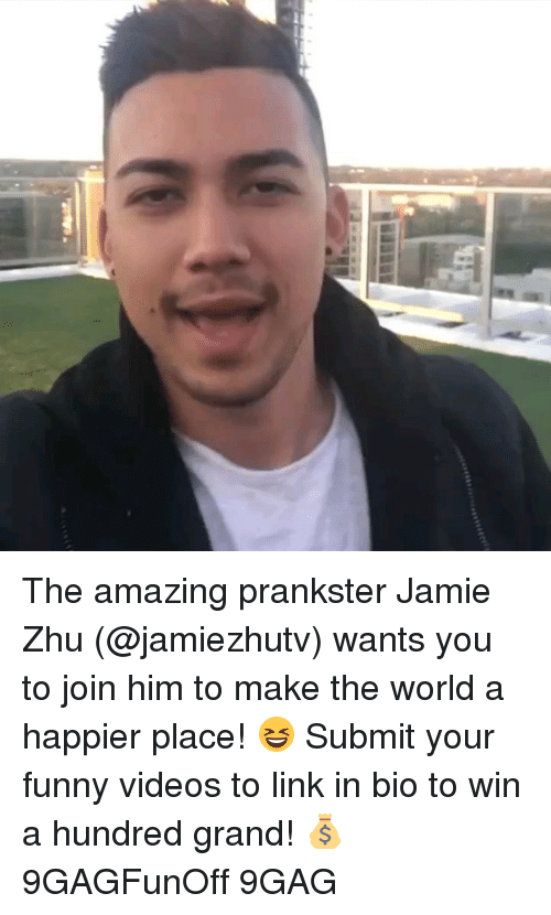 linked in: The amazing prankster Jamie Zhu (@jamiezhutv) wants you to join him to make the world a happier place! 😆 Submit your funny videos to link in bio to win a hundred grand! 💰 9GAGFunOff 9GAG
