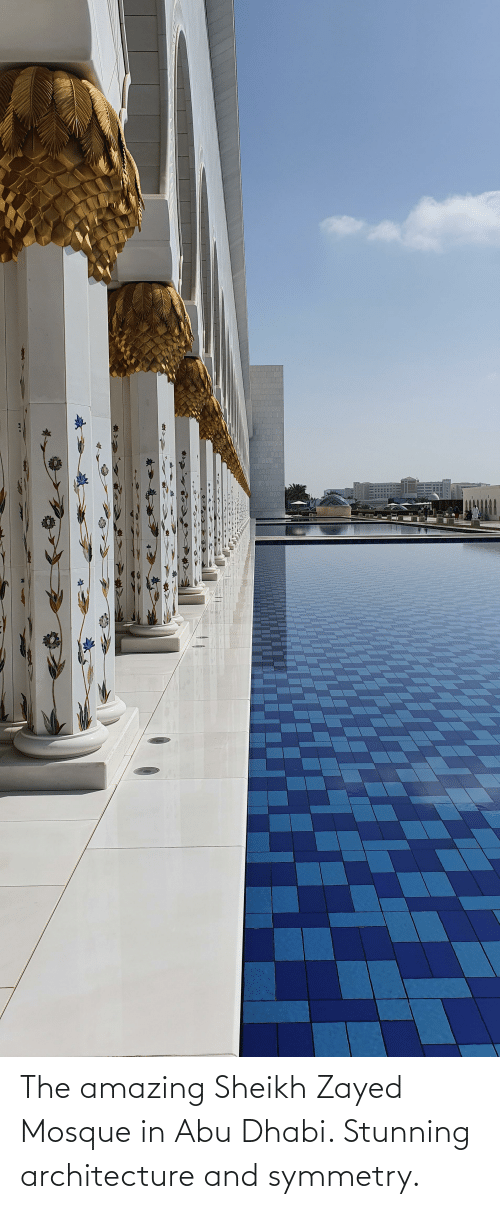 abu: The amazing Sheikh Zayed Mosque in Abu Dhabi. Stunning architecture and symmetry.