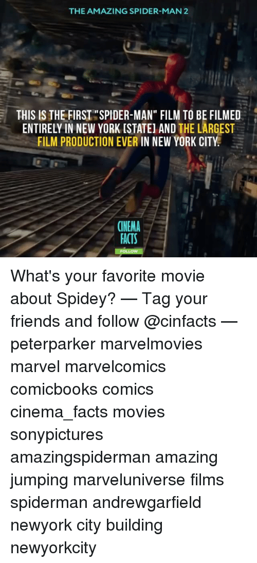 """Memes, New York, and Spider: THE AMAZING SPIDER-MAN 2  THIS IS THE FIRST """"SPIDER-MAN"""" FILM TO BE FILMED  ENTIRELY IN NEW YORK [STATEl AND  THE LARGEST  FILM PRODUCTION EVER  IN NEW YORK CITY  CINEMA  FACTS What's your favorite movie about Spidey? — Tag your friends and follow @cinfacts — peterparker marvelmovies marvel marvelcomics comicbooks comics cinema_facts movies sonypictures amazingspiderman amazing jumping marveluniverse films spiderman andrewgarfield newyork city building newyorkcity"""