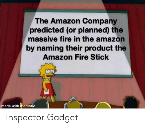 Inspector Gadget: The Amazon Company  predicted (or planned) the  massive fire in the amazon  by naming their product the  Amazon Fire Stick  made with mematic Inspector Gadget