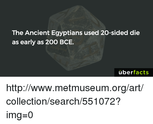 Memes, 🤖, and Imgs: The Ancient Egyptians used 20-sided die  as early as 200 BCE.  uber  facts http://www.metmuseum.org/art/collection/search/551072?img=0